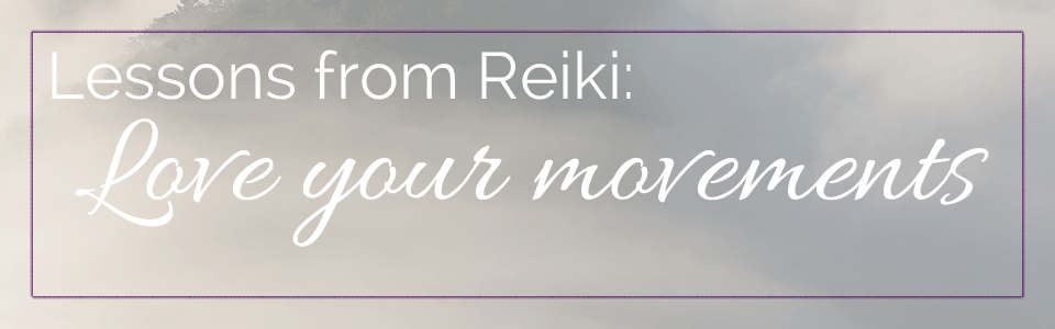 Lesson from Reiki - Love your movements